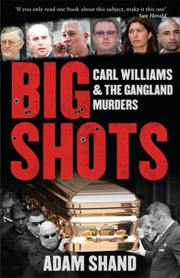 Big Shots: The Chilling Inside Story of Carl Williams and the