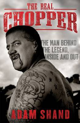 Real Chopper: The Man Behind the Legend, Inside and Out