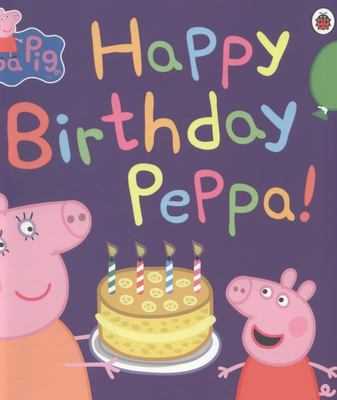 Happy Birthday, Peppa! (Peppa Pig)