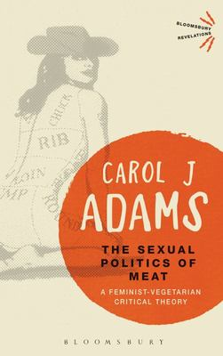 The Sexual Politics of Meat - A Feminist-Vegetarian Critical Theory