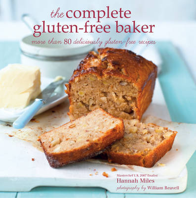 The Complete Gluter-Free Baker: More than 100 Deliciously Gluten- Free Recipes