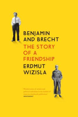 Benjamin and Brecht: The Story of a Friendship