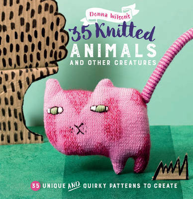 35 Knitted Animals and Other Creatures35 Unique and Quirky Patterns to Create