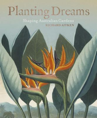 Planting Dreams : Shaping Australian Gardens
