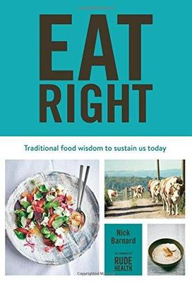Eat Right : Traditional Food Wisdom to Sustain Us Today