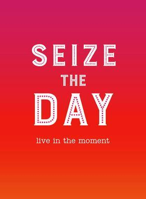 Seize the Day: Live in the Moment