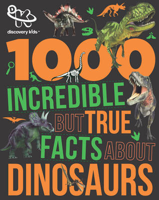 1000 Incredible but True Facts About Dinosaurs (Discovery Kids)