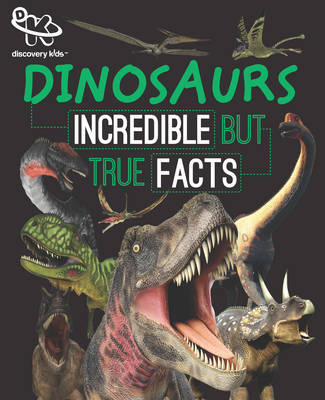 Discovery Kids Dinosaurs: Incredible but True Facts