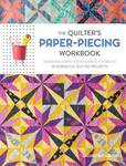 Quilter's Paper-Piecing Workbook: Paper Piece with Confidence to Create 18 Gorgeous Quilted Projects
