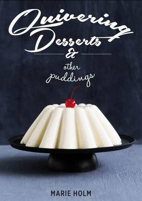 Quivering Desserts and Other Puddings