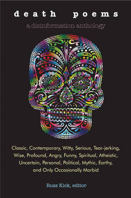 Death Poems: Classic, Contemporary, Witty, Serious, Tear-Jerking, Wise, Profound, Angry, Funny, Spiritual, Atheistic, Uncertain, Personal, Political, Mythic, Earthy, and Only Occasionally Morbid