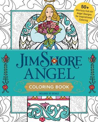 Jim Shore's Angel Coloring Book: 55+ Glorious Folk Art Angel Designs for Inspirational Coloring