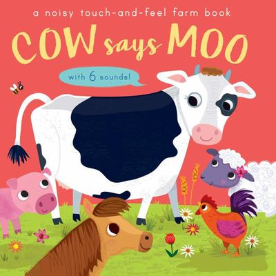 Cow Says Moo: A Noisy Touch-and-Feel Farm Book