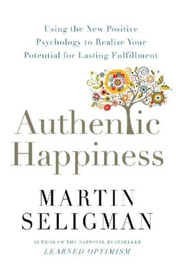 Authentic Happiness: Using the new positive psychology to realise your potential for lasting fulfillment