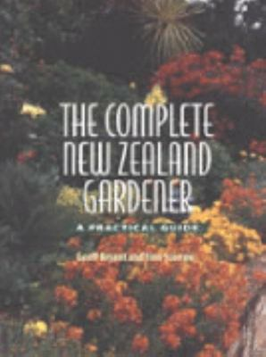 Complete New Zealand Gardener : A Practical Guide