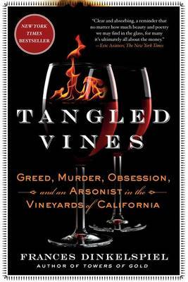 Tangled Vines: Greed, Murder, Obsession, and an Arsonist in the Vineyards of California