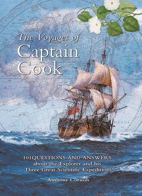 The Voyages of Captain Cook : 101 Questions and Answers about the  Explorer and his Three Great Scientific Expeditions