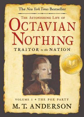 The Astonishing Life of Octavian Nothing , Traitor to the Nation: Volume 1, the Pox Party