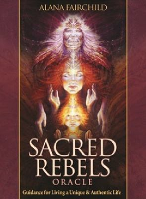 Sacred Rebel Oracle: Guidance for Living a Unique & Authentic Life