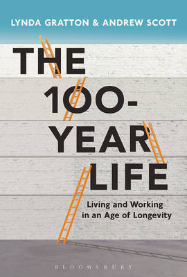 The 100 Year Life: Living and Working in an Age of Longevity