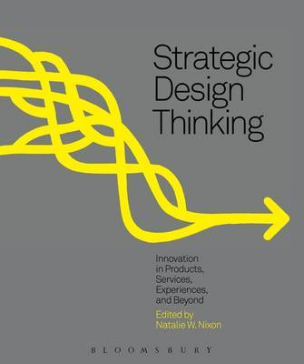 Strategic Design Thinking: Innovation in Products, Services, Experiences and Beyond