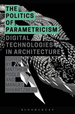 The Politics of Parametricism: Digital Technologies in Architecture