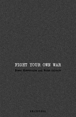Fight Your Own War: Power Electronics and Noise Culture
