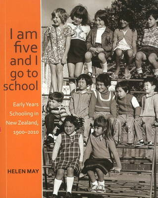 I am five and I go to school: the work and plays of early years schooling in New Zealand