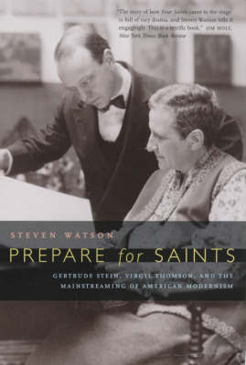 Prepare for Saints: Gertrude Stein, Virgil Thomson and the Mainstreaming of American Modernism