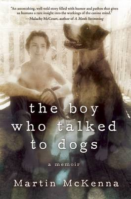 The Boy Who Talked to Dogs : A Memoir