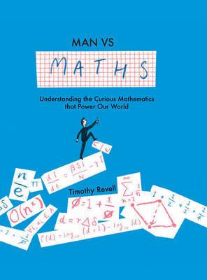 Man vs Maths: Understanding the Curious Mathematics That Power Our World