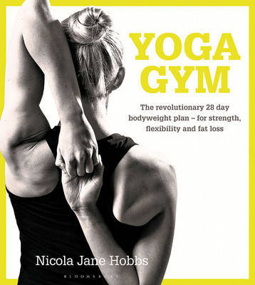 Yoga GymThe Revolutionary 28 Day Bodyweight Plan - for Strength, Flexibility and Fat Loss