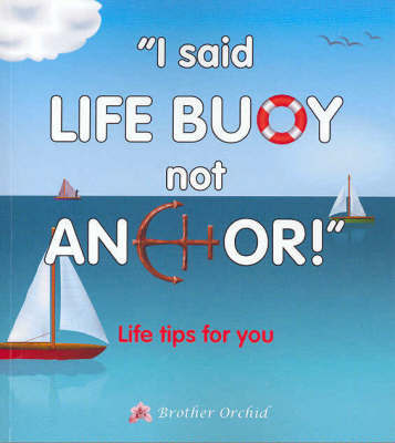 I Said 'Life Buoy Not Anchor'!: Life Tips For You