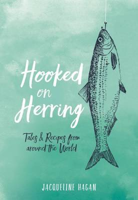 Hooked on Herring: Tales & Recipes from Around the World