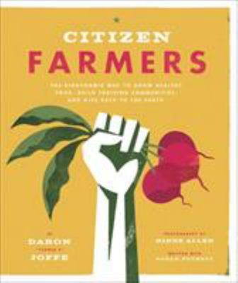 Citizen Farmers - The Biodynamic Way to Grow Healthy Food, Build Thriving Communities, and Give Back to the Earth
