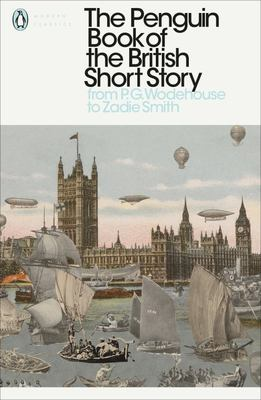 Penguin Book Of The British Short Story: Volume II: From P.G. Wodehouse to Zadie Smith
