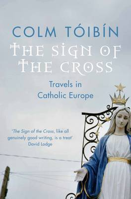 The Sign of the Cross : Travels in Catholic Europe