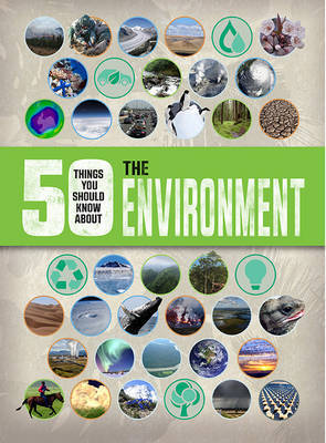 The Environment (50 Things You Should Know About)