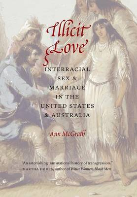 Illicit Love: Interracial Sex and Marriage in the United States and Australia