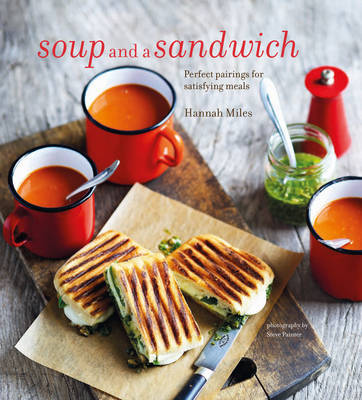 Soup and a SandwichOver 25 Perfect Pairings for Heart-warming Meals