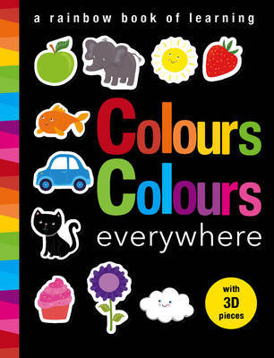 Colours Colours Everywhere : A Rainbow Book of Learning