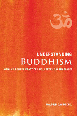 Understanding Buddhism: Origins * Beliefs * Practices * Holy Texts *  Sacred Places