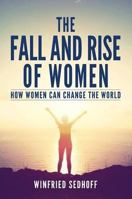 The Fall and Rise of Women: How Women Can Change the World