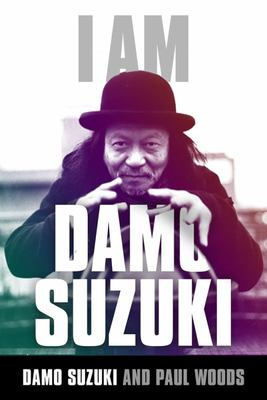 I Am Damo Suzuki  Words and Thoughts from The Voice of Can