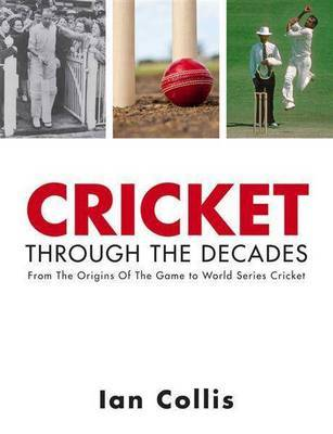 Cricket Through the Decades: From the Origins of the Game to World Series Cricket