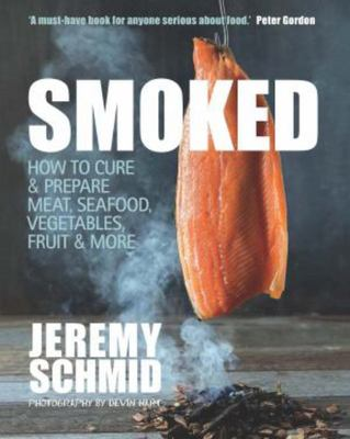 Smoked: How to Cure & Prepare Meat, Seafood, Vegetables, Fruit & More