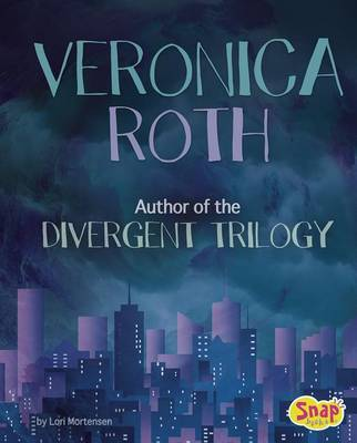 Veronica Roth: Author of the Divergent Trilogy (Famous Female Authors)