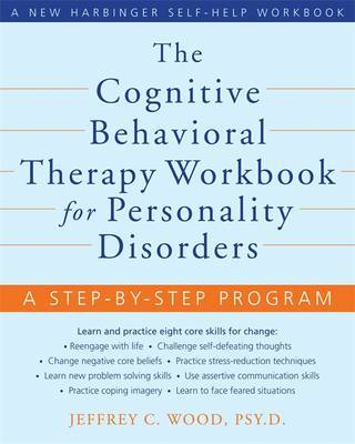 The Cognitive Behavioral Therapy Workbook for Personality Disorders: A Step by Step Approach