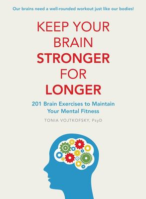 Keep Your Brain Stronger for Longer: 201 Brain Exercises to Maintain Your Mental Fitness