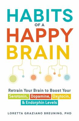 Habits of a Happy Brain: Retrain Your Brain to Boost Your Serotonin, Dopamine, Oxytocin, & Endorphins Levels